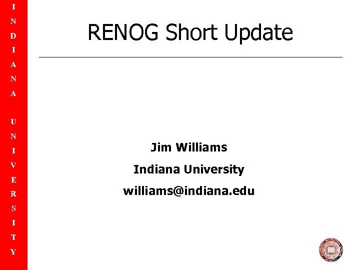 I N D RENOG Short Update I A N A U N I Jim
