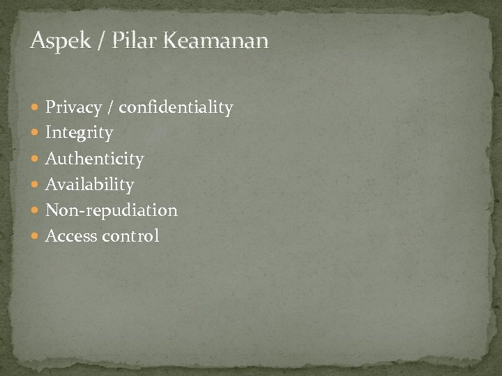 Aspek / Pilar Keamanan Privacy / confidentiality Integrity Authenticity Availability Non-repudiation Access control