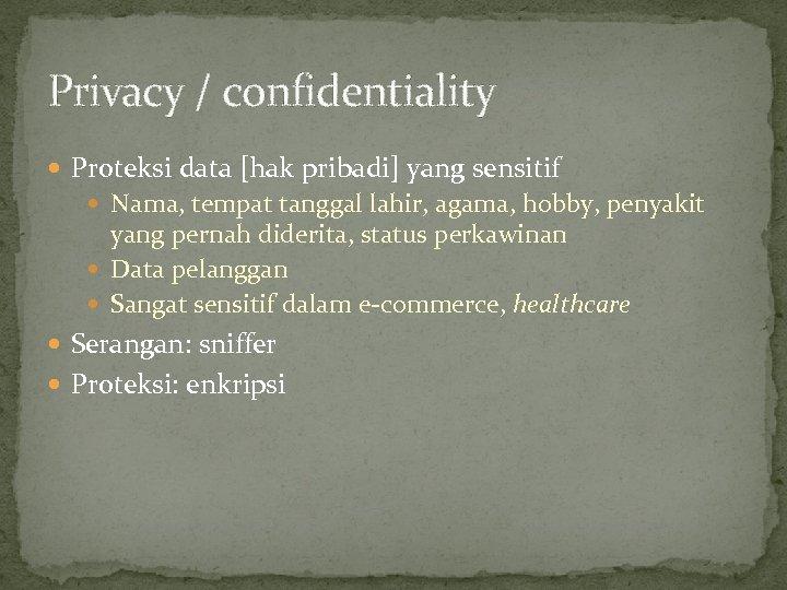 Privacy / confidentiality Proteksi data [hak pribadi] yang sensitif Nama, tempat tanggal lahir, agama,