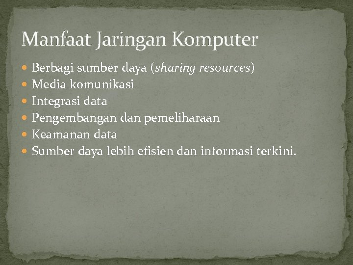 Manfaat Jaringan Komputer Berbagi sumber daya (sharing resources) Media komunikasi Integrasi data Pengembangan dan