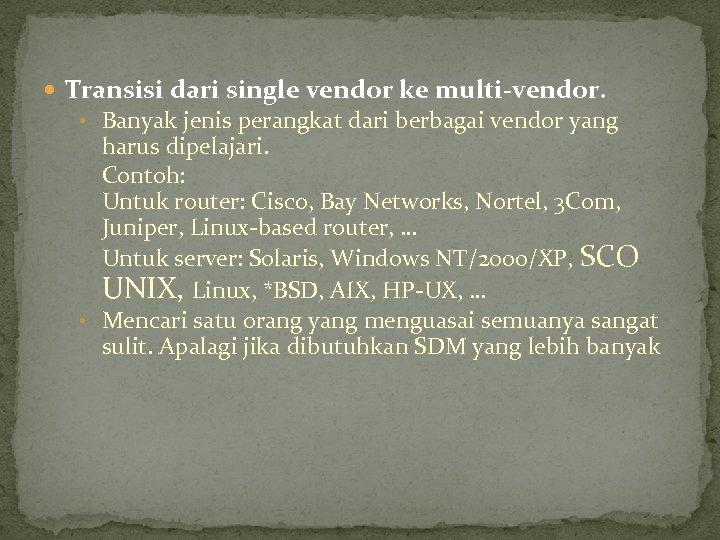 Transisi dari single vendor ke multi-vendor. • Banyak jenis perangkat dari berbagai vendor