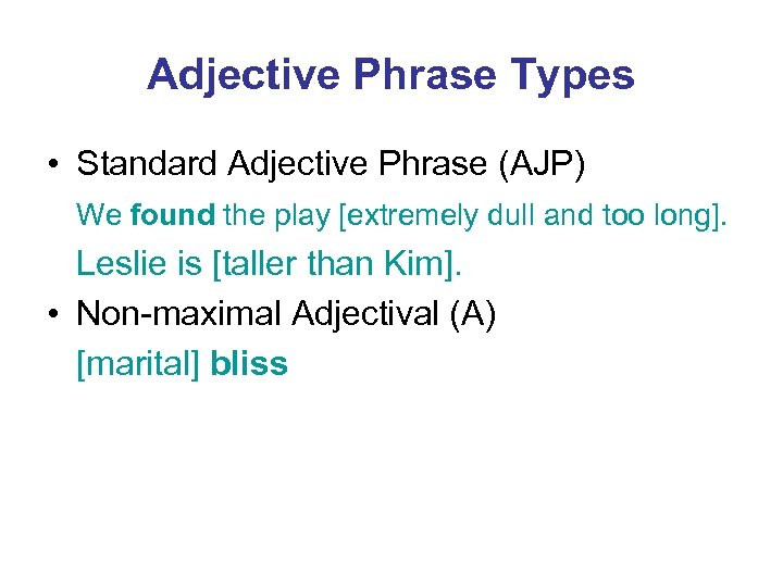 Adjective Phrase Types • Standard Adjective Phrase (AJP) We found the play [extremely dull