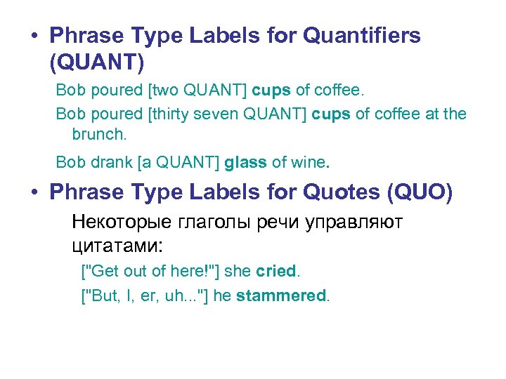 • Phrase Type Labels for Quantifiers (QUANT) Bob poured [two QUANT] cups of