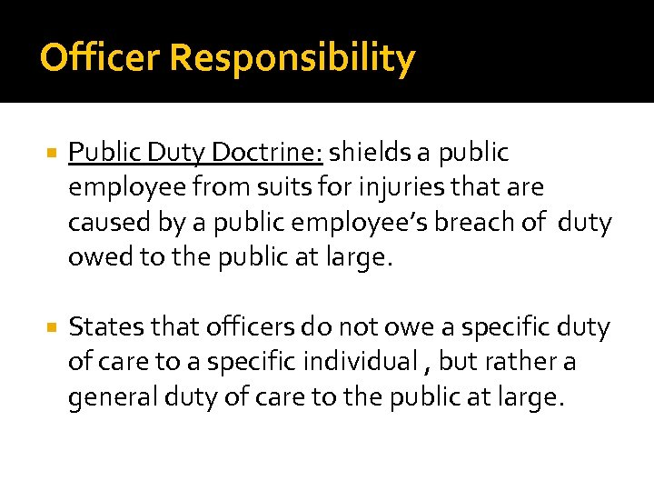Officer Responsibility Public Duty Doctrine: shields a public employee from suits for injuries that