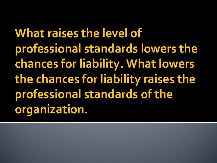 What raises the level of professional standards lowers the chances for liability. What lowers