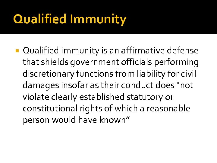 Qualified Immunity Qualified immunity is an affirmative defense that shields government officials performing discretionary