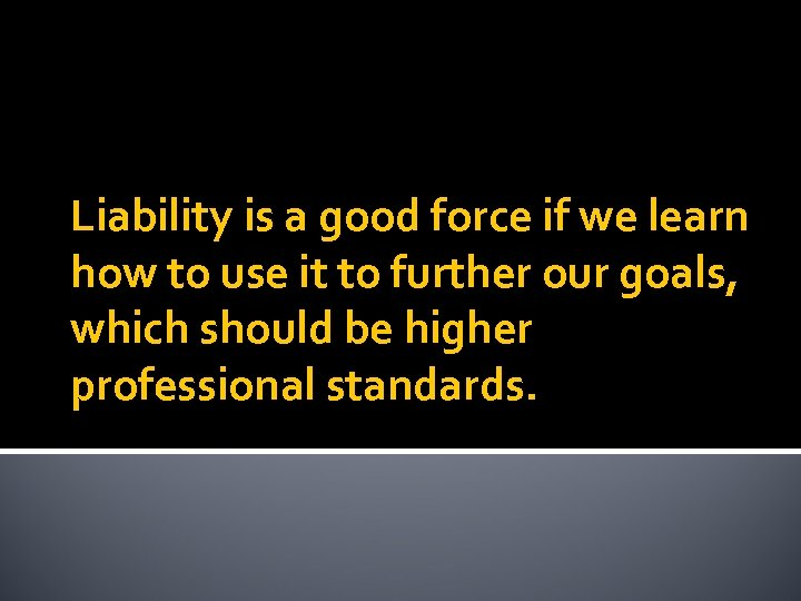 Liability is a good force if we learn how to use it to further