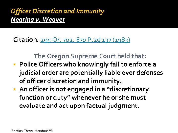 Officer Discretion and Immunity Nearing v. Weaver Citation. 295 Or. 702, 670 P. 2