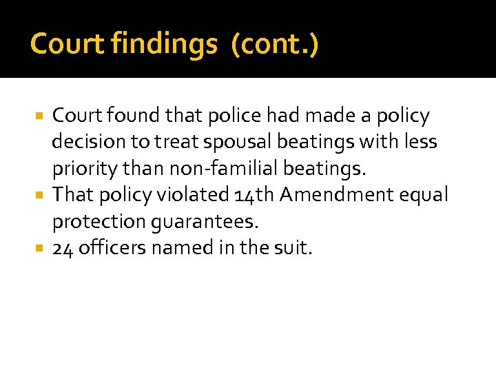 Court findings (cont. ) Court found that police had made a policy decision to
