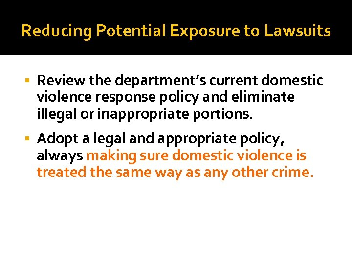 Reducing Potential Exposure to Lawsuits Review the department's current domestic violence response policy and