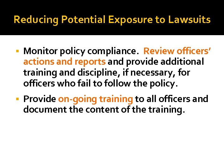 Reducing Potential Exposure to Lawsuits Monitor policy compliance. Review officers' actions and reports and