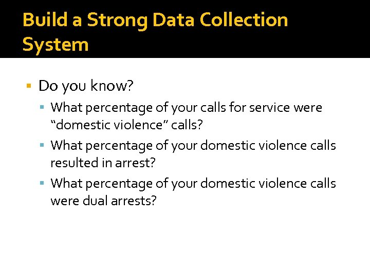 Build a Strong Data Collection System Do you know? What percentage of your calls