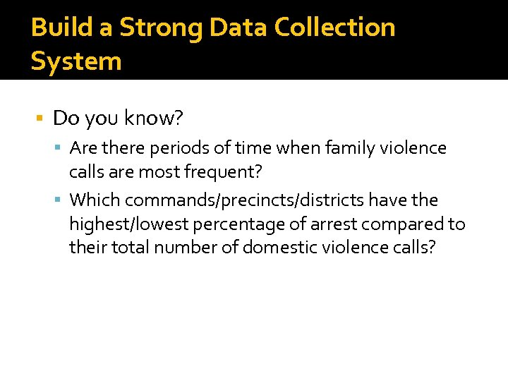 Build a Strong Data Collection System Do you know? Are there periods of time