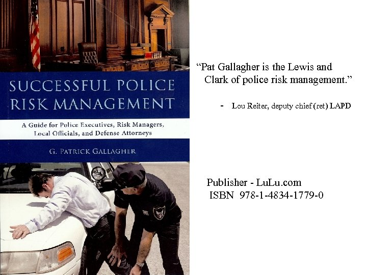 """Pat Gallagher is the Lewis and Clark of police risk management. "" - Lou"