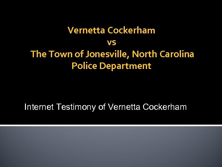 Vernetta Cockerham vs The Town of Jonesville, North Carolina Police Department Internet Testimony of