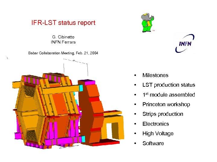 IFR-LST status report G. Cibinetto INFN Ferrara Babar Collaboration Meeting, Feb. 21, 2004 •
