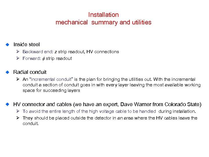 Installation mechanical summary and utilities Inside steel Ø Backward end: z strip readout, HV