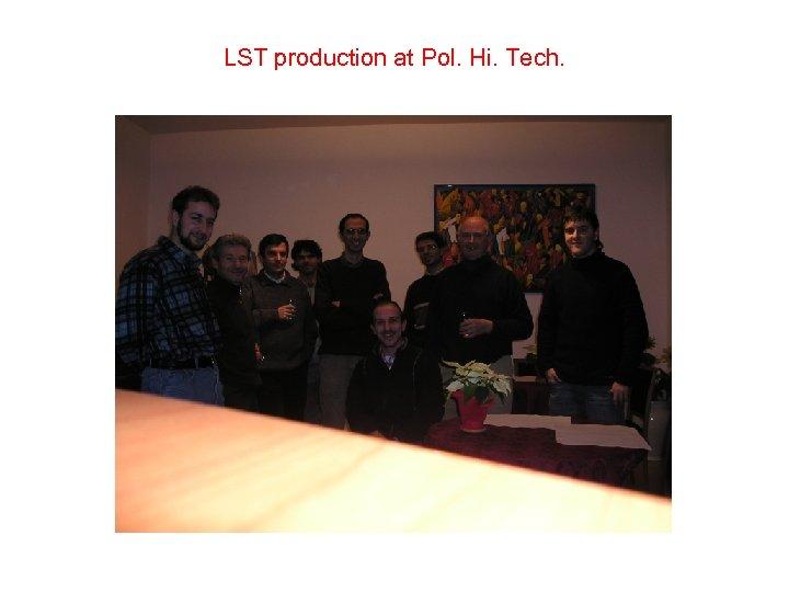 LST production at Pol. Hi. Tech.