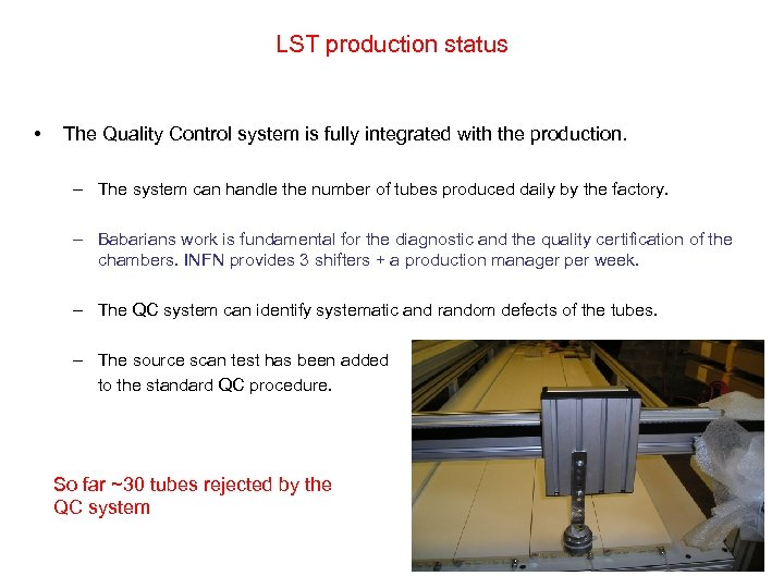 LST production status • The Quality Control system is fully integrated with the production.