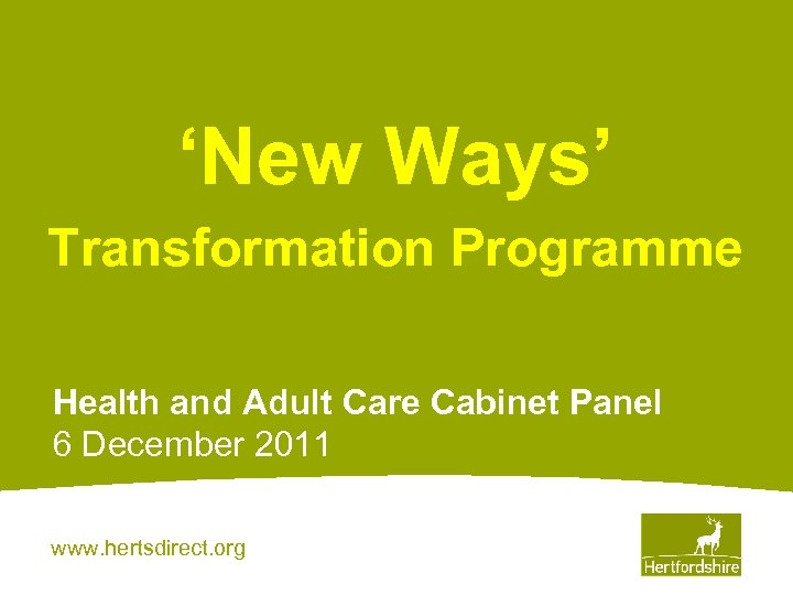 'New Ways' Transformation Programme Health and Adult Care Cabinet Panel 6 December 2011 www.