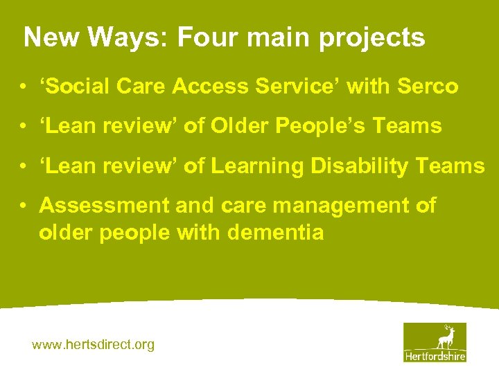 New Ways: Four main projects • 'Social Care Access Service' with Serco • 'Lean