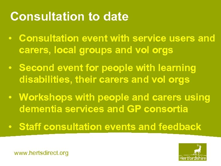 Consultation to date • Consultation event with service users and carers, local groups and