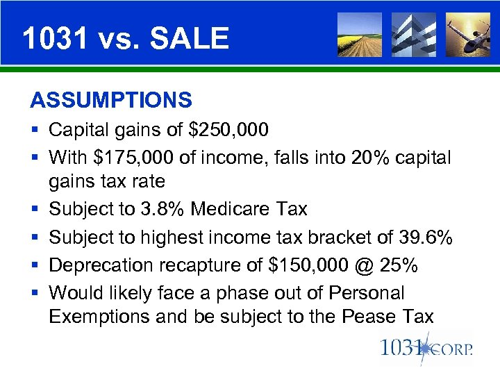 1031 vs. SALE ASSUMPTIONS § Capital gains of $250, 000 § With $175, 000