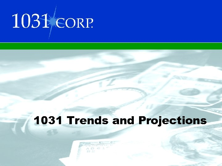 1031 Trends and Projections