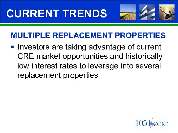 CURRENT TRENDS MULTIPLE REPLACEMENT PROPERTIES § Investors are taking advantage of current CRE market