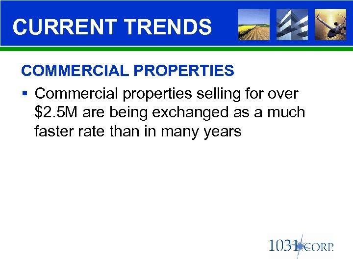 CURRENT TRENDS COMMERCIAL PROPERTIES § Commercial properties selling for over $2. 5 M are