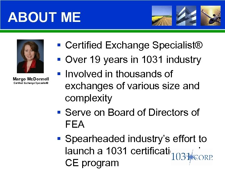ABOUT ME Margo Mc. Donnell Certified Exchange Specialist® § Over 19 years in 1031