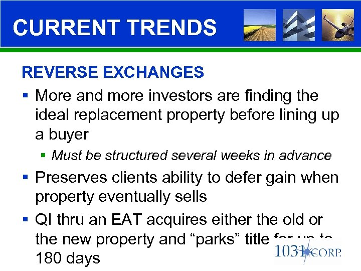 CURRENT TRENDS REVERSE EXCHANGES § More and more investors are finding the ideal replacement