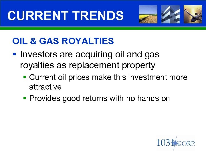 CURRENT TRENDS OIL & GAS ROYALTIES § Investors are acquiring oil and gas royalties