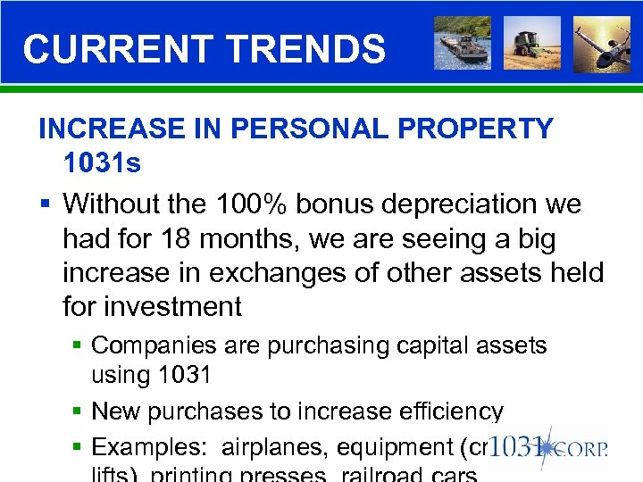 CURRENT TRENDS INCREASE IN PERSONAL PROPERTY 1031 s § Without the 100% bonus depreciation