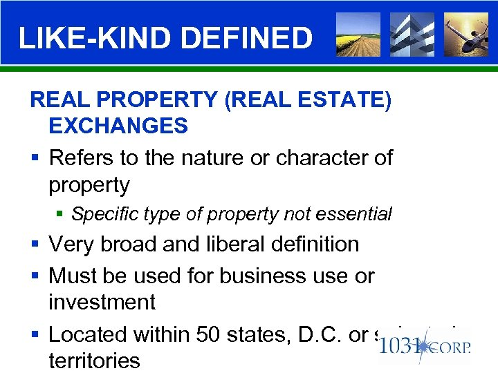 LIKE-KIND DEFINED REAL PROPERTY (REAL ESTATE) EXCHANGES § Refers to the nature or character