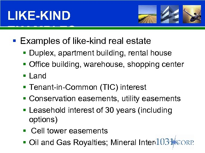 LIKE-KIND EXAMPLES § Examples of like-kind real estate § § § Duplex, apartment building,