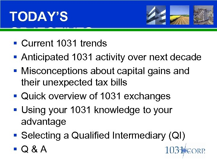 TODAY'S OBJECTIVES § Current 1031 trends § Anticipated 1031 activity over next decade §