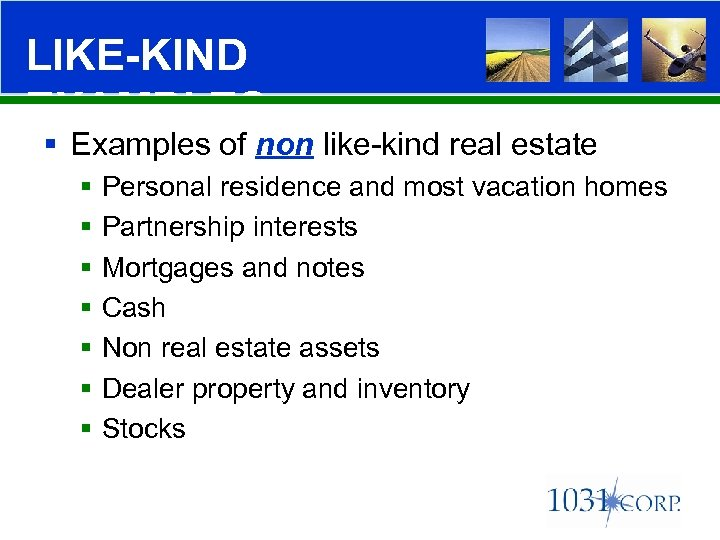 LIKE-KIND EXAMPLES § Examples of non like-kind real estate § § § § Personal