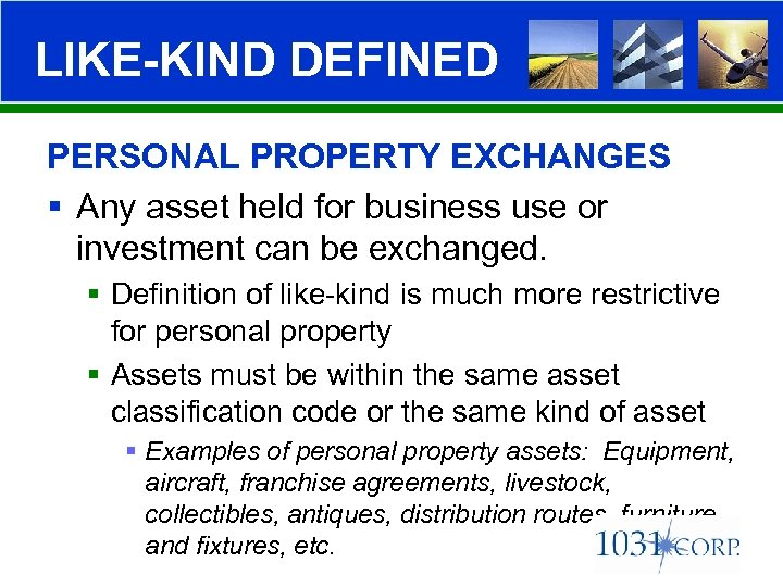LIKE-KIND DEFINED PERSONAL PROPERTY EXCHANGES § Any asset held for business use or investment