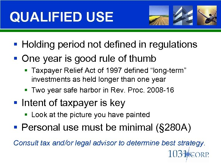 QUALIFIED USE § Holding period not defined in regulations § One year is good