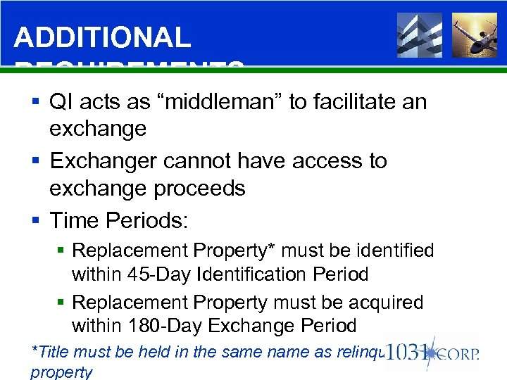 """ADDITIONAL REQUIREMENTS § QI acts as """"middleman"""" to facilitate an exchange § Exchanger cannot"""