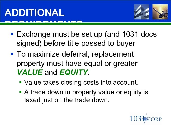 ADDITIONAL REQUIREMENTS § Exchange must be set up (and 1031 docs signed) before title