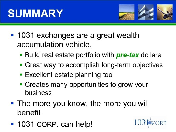 SUMMARY § 1031 exchanges are a great wealth accumulation vehicle. § § Build real