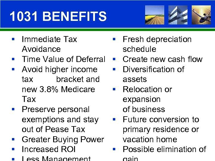 1031 BENEFITS § Immediate Tax Avoidance § Time Value of Deferral § Avoid higher