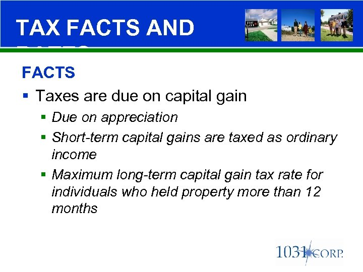 TAX FACTS AND RATES FACTS § Taxes are due on capital gain § Due