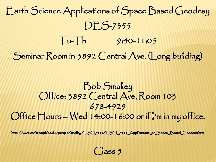 Earth Science Applications of Space Based Geodesy DES-7355 Tu-Th 9: 40 -11: 05 Seminar