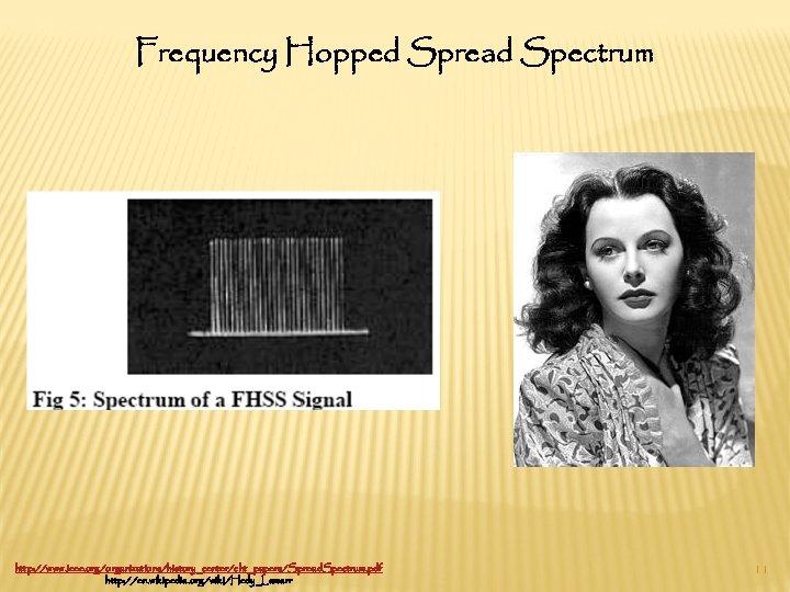 Frequency Hopped Spread Spectrum http: //www. ieee. org/organizations/history_center/cht_papers/Spread. Spectrum. pdf http: //en. wikipedia. org/wiki/Hedy_Lamarr