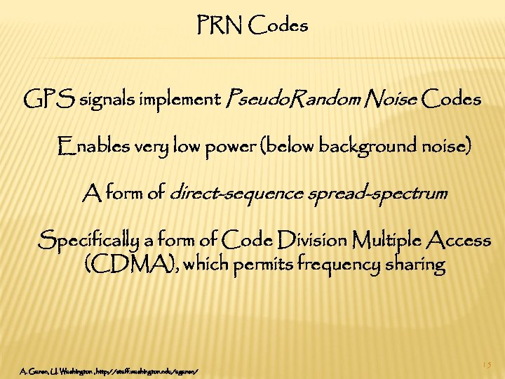 PRN Codes GPS signals implement Pseudo. Random Noise Codes Enables very low power (below
