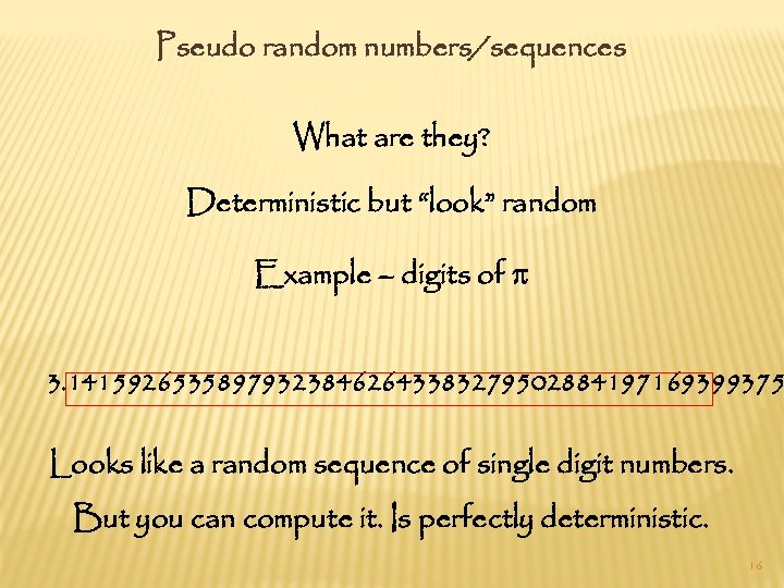 """Pseudo random numbers/sequences What are they? Deterministic but """"look"""" random Example – digits of"""