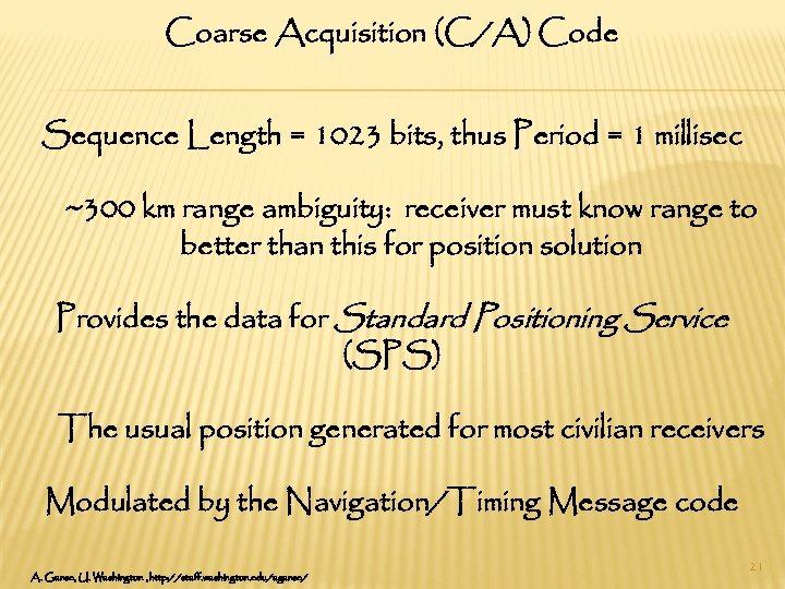 Coarse Acquisition (C/A) Code Sequence Length = 1023 bits, thus Period = 1 millisec